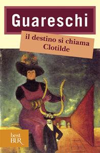 Libro Il destino si chiama Clotilde Giovanni Guareschi