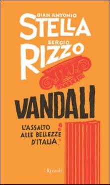 Vandali. L'assalto alle bellezze d'Italia - Gian Antonio Stella,Sergio Rizzo - copertina