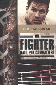 Foto Cover di The fighter. Nato per combattere, Libro di Bob Halloran, edito da BUR Biblioteca Univ. Rizzoli
