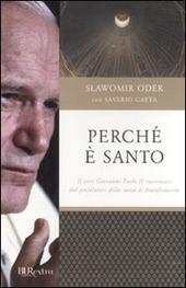 Perché è santo. Il vero Giovanni Paolo II raccontato dal postulatore della causa di beatificazione