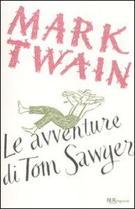 Libro Le avventure di Tom Sawyer. Ediz. integrale Mark Twain