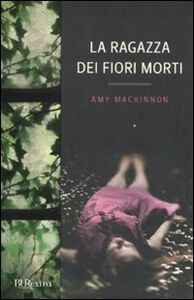 Libro La ragazza dei fiori morti Amy MacKinnon