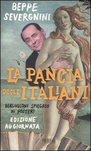 Foto Cover di La pancia degli italiani. Berlusconi spiegato ai posteri, Libro di Beppe Severgnini, edito da BUR Biblioteca Univ. Rizzoli