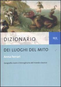 Libro Dizionario dei luoghi del mito Anna Ferrari