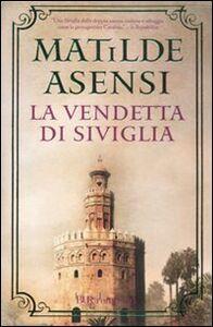 Foto Cover di La vendetta di Siviglia, Libro di Matilde Asensi, edito da BUR Biblioteca Univ. Rizzoli