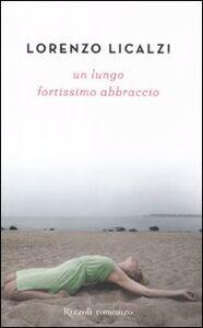Libro Un lungo fortissimo abbraccio Lorenzo Licalzi