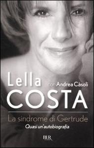 Libro La sindrome di Gertrude. Quasi un'autobiografia Lella Costa , Andrea Càsoli