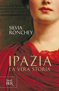 Libro Ipazia. La vera storia Silvia Ronchey