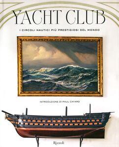 Foto Cover di Yacht Club. I circoli nautici più prestigiosi del mondo, Libro di Bruno Cianci,Nicolò Reggio, edito da Rizzoli