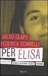 Foto Cover di Per Elisa. Il caso Claps: 18 anni di depistaggi, silenzi e omissioni, Libro di Federica Sciarelli,Gildo Claps, edito da Rizzoli