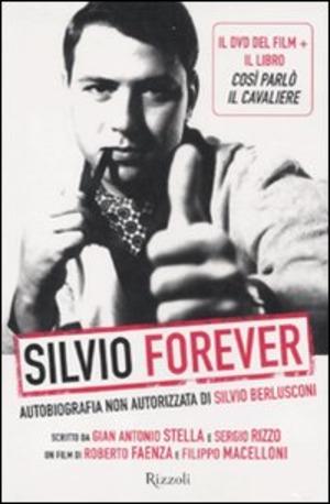 Silvio forever. Autobiografia non autorizzata di Silvio Berlusconi. DVD. Con libro