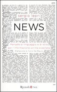 Foto Cover di News. Manuale di linguaggio e di stile per linformazione scritta e parlata, Libro di Sergio Lepri, edito da Rizzoli Etas