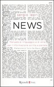 Libro News. Manuale di linguaggio e di stile per linformazione scritta e parlata Sergio Lepri