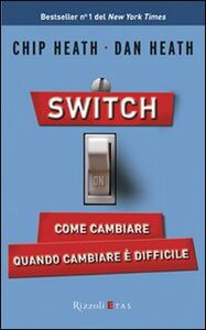 Libro Switch on. Come cambiare quando cambiare è difficile Chip Heath , Dan Heath