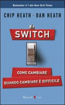 Switch on. Come cambiare quando cambiare è difficile - Chip Heath,Dan Heath - copertina