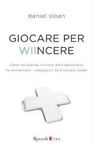Foto Cover di Giocare per Wiincere, Libro di Daniel Sloan, edito da Rizzoli Etas