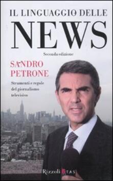 Il linguaggio delle news. Strimenti e regole del giornalismo televisivo - Sandro Petrone - copertina