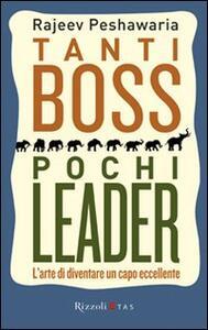 Tanti boss pochi leader. L'arte di diventare un capo eccellente