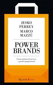 Libro Power brands. Creare, portare al successo e gestire i propri brand Jesko Perrey , Marco Mazzù