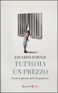 Libro Tutto ha un prezzo. Perché paghiamo quel che paghiamo Eduardo Porter