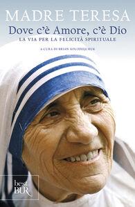 Foto Cover di Dove c'è amore, c'è Dio. La via per la felicità spirituale, Libro di Teresa di Calcutta (santa), edito da BUR Biblioteca Univ. Rizzoli