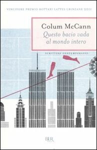Libro Questo bacio vada al mondo intero Colum McCann