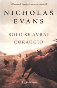 Libro Solo se avrai coraggio Nicholas Evans