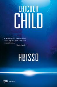 Foto Cover di Abisso, Libro di Lincoln Child, edito da BUR Biblioteca Univ. Rizzoli