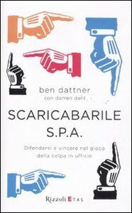 Libro Scaricabarile S.p.A. Difendersi e vincere nel gioco della colpa in ufficio Ben Dattner , Darren Dahl