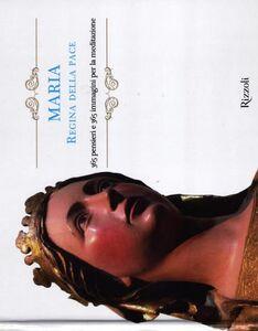 Foto Cover di Maria regina della pace. 365 pensieri e 365 immagini per la meditazione, Libro di  edito da Rizzoli