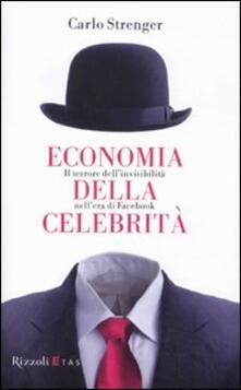 Economia della celebrità. Il terrore dell'invisibilità nell'era di Facebook - Carlo Strenger - copertina