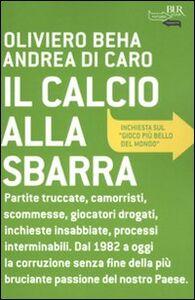 Foto Cover di Il calcio alla sbarra, Libro di Oliviero Beha,Andrea Di Caro, edito da BUR Biblioteca Univ. Rizzoli
