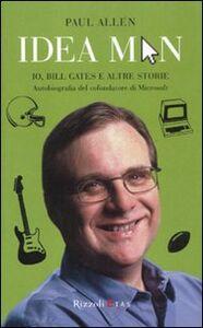 Libro Idea man. Io, Bill Gates e altre storie. Autobiografia del cofondatore di Microsoft Paul Allen