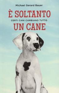 Libro È soltanto un cane. Certi cani cambiano tutto Michael G. Bauer