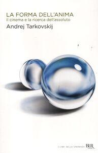 Libro La forma dell'anima. Il cinema e la ricerca dell'assoluto Andrej Tarkovskij