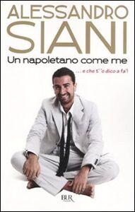 Foto Cover di Un napoletano come me ...e che t''o dico a fà!, Libro di Alessandro Siani, edito da BUR Biblioteca Univ. Rizzoli
