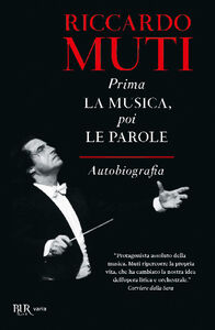 Libro Prima la musica, poi le parole. Autobiografia Riccardo Muti