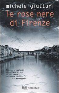 Foto Cover di Le rose nere di Firenze, Libro di Michele Giuttari, edito da BUR Biblioteca Univ. Rizzoli