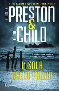Foto Cover di L' isola della follia, Libro di Douglas Preston,Lincoln Child, edito da BUR Biblioteca Univ. Rizzoli