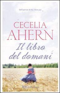 Foto Cover di Il libro del domani, Libro di Cecelia Ahern, edito da BUR Biblioteca Univ. Rizzoli
