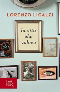 Libro La vita che volevo Lorenzo Licalzi