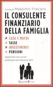 Libro Il consulente finanziario della famiglia. Casa e mutui. Tasse. Investimenti. Pensioni