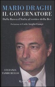 Libro Mario Draghi il Governatore. Dalla Banca d'Italia al vertice della Bce Stefania Tamburello