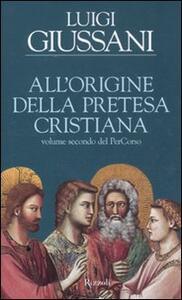 All'origine della pretesa cristiana. Volume secondo del PerCorso