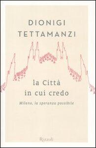 Libro La città in cui credo. Milano, la speranza possibile Dionigi Tettamanzi