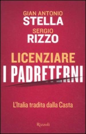 Licenziare i padreterni. L'Italia tradita dalla casta