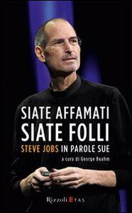Libro Siate affamati. Siate folli. Steve Jobs in parole sue