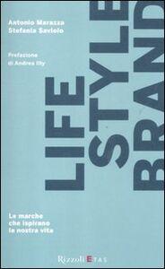 Foto Cover di Lifestyle brand. Le marche che ispirano la nostra vita, Libro di Stefania Saviolo,Antonio Marazza, edito da Rizzoli Etas