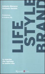 Libro Lifestyle brand. Le marche che ispirano la nostra vita Stefania Saviolo , Antonio Marazza