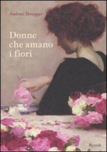 Libro Donne che amano i fiori Andreas Honegger